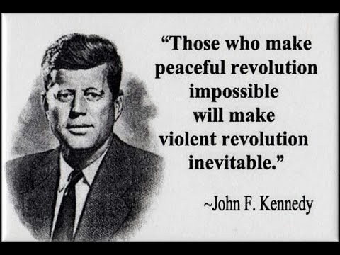 those-who-make-peaceful-revolution-impossible-will-make-violent-revolution-inevitable